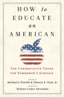 How to Educate an American: The Conservative Vision for Tomorrow's Schools Cover Image