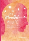 My Mindful Life: Activities for greater peace, contentment, and fulfillment Cover Image
