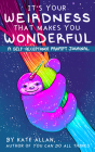 It's Your Weirdness That Makes You Wonderful: A Self-Acceptance Prompt Journal (Mental Health Gift, Self Love Book, Affirmation Journal) Cover Image