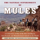 The Natural Superiority of Mules: A Celebration of One of the Most Intelligent, Sure-Footed, and Misunderstood Animals in the World Cover Image