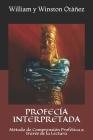 Profecía Interpretada: Método de Comprensión Profética a través de la Lectura (ADVENTISTA DEL SÉPTIMO DÍA) Cover Image