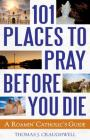 101 Places to Pray Before You Die: A Roamin' Catholic's Guide Cover Image