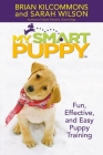 My Smart Puppy (TM): Fun, Effective, and Easy Puppy Training Cover Image