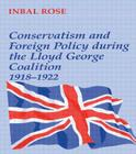 Conservatism and Foreign Policy During the Lloyd George Coalition 1918-1922 Cover Image
