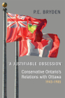 'a Justifiable Obsession': Conservative Ontario's Relations with Ottawa, 1943-1985 Cover Image