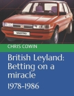 British Leyland: Betting on a miracle: 1978-1986 Cover Image