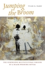 Jumping the Broom: The Surprising Multicultural Origins of a Black Wedding Ritual Cover Image