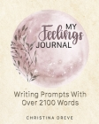 My Feelings Journal: Writing Prompts With Over 2100 Emotion Words (Write Now #4) Cover Image