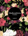 Medication Tracker Logbook: Beautiful Flower, Daily Medicine Record Tracker 120 Pages Large Print 8.5
