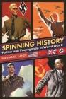 Spinning History: Politics and Propaganda in World War II Cover Image