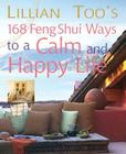 Lillian Too's 168 Feng Shui Ways to a Calm & Happy Life Cover Image
