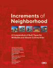 Increments of Neighborhood: A Compendium of Built Types for Walkable and Vibrant Communities Cover Image
