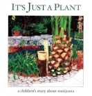 It's Just a Plant: A Children's Story about Marijuana Cover Image