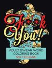 F**K You! Adult Swear Word Coloring Book: Over 50 Designs! Cover Image