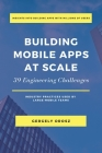 Building Mobile Apps at Scale: 39 Engineering Challenges Cover Image