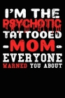 The Psychotic Tattoo Mom Composition Notebook and Diary: 6x9 College Ruled Lined Pages Cover Image