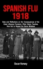 Spanish Flu 1918: Data and Reflections on the Consequences of the Deadliest Plague, What History Theaches, How Not to Reapeat the Same M Cover Image