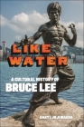 Like Water: A Cultural History of Bruce Lee Cover Image