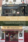 Fishes with Funny French Names: The French Restaurant in London from the Nineteenth to the Twenty-First First Century Cover Image