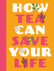 How Tea Can Save Your Life Cover Image
