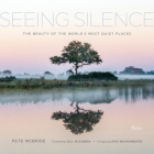 Seeing Silence: The Beauty of the World's Most Quiet Places Cover Image