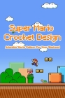 Super Mario Crochet Design: Adorable Mario Pattern For Your Weekend: Super Mario Knitting Ideas Cover Image