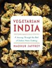 Vegetarian India: A Journey Through the Best of Indian Home Cooking: A Cookbook Cover Image