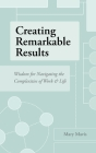 Creating Remarkable Results: Wisdom For Navigating The Complexities of Work and Life Cover Image