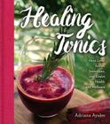 Healing Tonics: Next-Level Juices, Smoothies, and Elixirs for Health and Wellness Cover Image