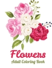 Flowers Adult coloring book: Coloring Books For Adults with Flower Collection, Stress Relieving Flower Designs for Relaxation Cover Image