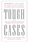 Tough Cases: Judges Tell the Stories of Some of the Hardest Decisions Theyave Ever Made Cover Image