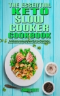 The Essential Keto Slow Cooker Cookbook: The Essential Beginner's Guide Easy And Tasty Slow Cooker Keto Recipes For Weight Loss And Healthy Life Cover Image