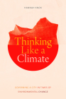 Thinking Like a Climate: Governing a City in Times of Environmental Change Cover Image