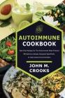 Autoimmune Cookbook: Real Food Recipes for The Autoimmune Paleo Protocol 50 Delicious Recipes Designed Specifically to Heal Autoimmune Diso Cover Image
