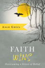 Faith Wins: Overcoming a Crisis of Belief Cover Image