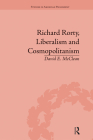 Richard Rorty, Liberalism and Cosmopolitanism (Routledge Studies in American Philosophy) Cover Image