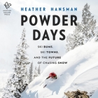 Powder Days Lib/E: The Hidden History of Skiing and the Legend of the Ski Bum Cover Image
