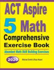 ACT Aspire 5 Math Comprehensive Exercise Book: Abundant Math Skill Building Exercises Cover Image