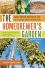 The Homebrewer's Garden, 2nd Edition: How to Grow, Prepare & Use Your Own Hops, Malts & Brewing Herbs Cover Image