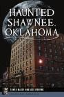 Haunted Shawnee, Oklahoma Cover Image