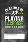 I'd Rather Be Playing Lacrosse - Blood Sugar Logbook Diary: Daily Glucose Tracker Cover Image
