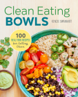 Clean Eating Bowls: 100 Real Food Recipes for Eating Clean Cover Image