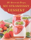 Oh! 800 Homemade Strawberry Dessert Recipes: The Best Homemade Strawberry Dessert Cookbook that Delights Your Taste Buds Cover Image