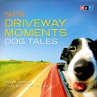 NPR Driveway Moments Dog Tales Lib/E: Radio Stories That Won't Let You Go Cover Image