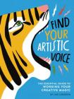 Find Your Artistic Voice: The Essential Guide to Working Your Creative Magic (Art Book for Artists, Creative Self-Help Book) Cover Image