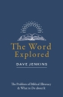 The Word Explored: The Problem of Biblical Illiteracy & What to Do about It Cover Image