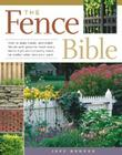 The Fence Bible: How to plan, install, and build fences and gates to meet every home style and property need, no matter what size your yard. Cover Image
