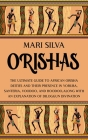 Orishas: The Ultimate Guide to African Orisha Deities and Their Presence in Yoruba, Santeria, Voodoo, and Hoodoo, Along with an Cover Image