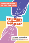 Supermaker: Crafting Business on Your Own Terms Cover Image