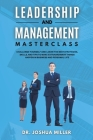 LEADERSHIP AND MANAGEMENT Masterclass Challenge Yourself and Learn the Best Strategies, Skills, and Tips to Make Extraordinary Things Happen in Busine Cover Image